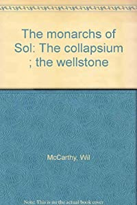The monarchs of Sol: The collapsium ; the wellstone by Wil McCarthy
