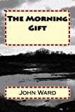 img - for The Morning Gift (The Winfrith Trilogy) (Volume 3) book / textbook / text book