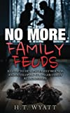 No More Family Feuds: A Guide To Healing Family Wounds And Developing Stronger Family Relationships