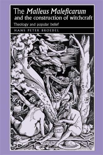 The Malleus Maleficarum and the Construction of Witchcraft: Theology and Popular Belief (Studies in Early Modern European History)