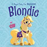 Palace Pets: Blondie: A Regal Pony for Rapunzel