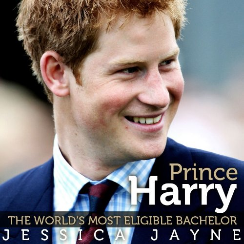 Prince Harry:The World's Most Eligible Bachelor (Royal Princes) Jessica Jayne