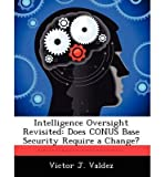 Intelligence Oversight Revisited: Does Conus Base Security Require a Change? (Paperback) - Common