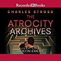 The Atrocity Archives: A Laundry Files Novel (       UNABRIDGED) by Charles Stross Narrated by Gideon Emery