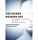 img - for [ THE SECOND MACHINE AGE: WORK, PROGRESS, AND PROSPERITY IN A TIME OF BRILLIANT TECHNOLOGIES By Brynjolfsson, Erik ( Author ) Hardcover Jan-20-2014 book / textbook / text book