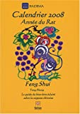 Calendrier Feng Shui 2008 L'anne du Rat : Le guide du bien-tre clair selon la sagesse chinoise