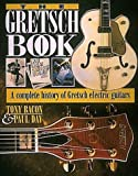 The Gretsch Book - A Complete History of Gretsch Electric Guitars (0879304081) by Bacon, Tony