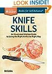 Knife Skills: An Illustrated Kitchen...