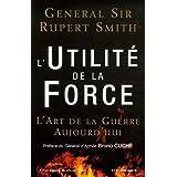 L'Utilit� de la Force : L'Art de la Guerre Aujourd'huipar Rupert Smith