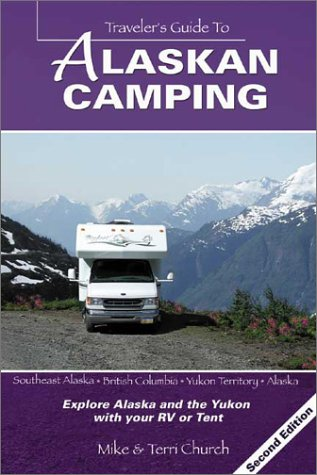 Traveler's Guide to Alaskan Camping: Explore Alaska and the Yukon with Your RV or Tent (Traveler's Guide series)