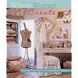 Where Women Create: Inspiring Work Spaces of Extraordinary Womenby Jo Packham