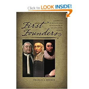 First Founders: American Puritans and Puritanism in an Atlantic World (New England in the World) by Francis J. Bremer