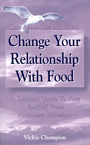 Change Your Relationship with Food: Soar Above the Battlefield