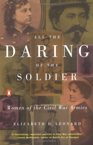 All the Daring of the Soldier: Women of the Civil War Armies, Elizabeth D. Leonard