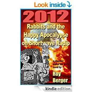 Amazon.com: 2012 Rabbits and the Happy Apocalypse on Shortwave Radio eBook: Roy Berger: Kindle Store