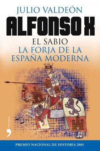 Alfonso X el Sabio: La forja de la España moderna
