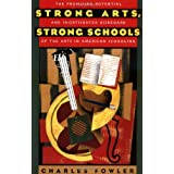 Strong Arts, Strong Schools: The Promising Potential and Shortsighted Disregard of the Arts in American Schooling ~ Charles B. Fowler