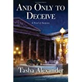 And Only to Deceive : A Novel of Suspense ~ Tasha Alexander