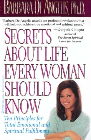 Secrets About Life Every Woman Should Know : Ten Principles for Total Emotional and Spiritual Fulfillment, BARBARA DE ANGELIS