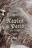 echange, troc Henri de Latouche - Fragoletta. Naples et Paris en 1799: Tome 2