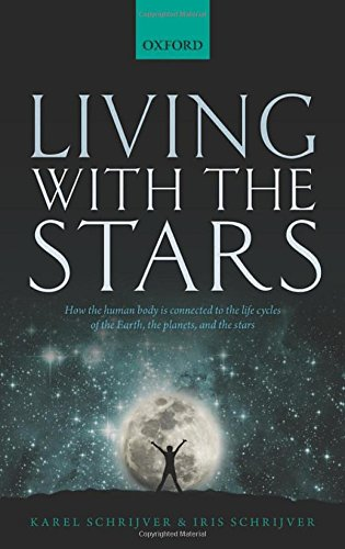 Living with the Stars: How the Human Body is Connected to the Life Cycles of the Earth, the Planets, and the Stars, by Karel Schrijver, Ir