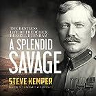 A Splendid Savage: The Restless Life of Frederick Russell Burnham Hörbuch von Steve Kemper Gesprochen von: Peter Berkrot