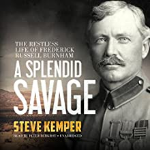 A Splendid Savage: The Restless Life of Frederick Russell Burnham Audiobook by Steve Kemper Narrated by Peter Berkrot