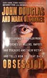 Obsession: The FBI's Legendary Profiler Probes the Psyches of Killers, Rapists, and Stalkers and Their Victims and Tells How to Fight Back (0671017047) by Douglas, John E.