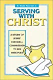 img - for Serving with Christ: A Study of Jesus' Farewell Commission to His Disciples book / textbook / text book