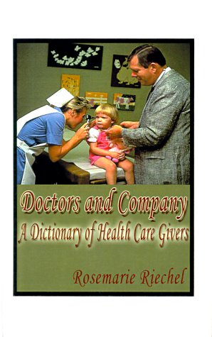 Doctors and Company: A Dictionary of Health Care Givers