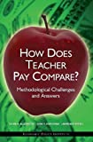img - for How Does Teacher Pay Compare? Methodological Challenges and Answers book / textbook / text book