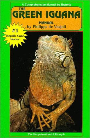 The Green Iguana Manual (Herpetocultural Library), Philippe De Vosjoli
