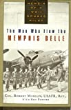 img - for Man Who Flew The Memphis Belle - Memoir Of A Wwii Bomber Pilot book / textbook / text book