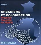 echange, troc Saïd Almi - Urbanisme et colonisation : Présence française en Algérie