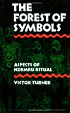 The Forest of Symbols: Aspects of Ndembu Ritual (Cornell Paperbacks)