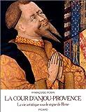 echange, troc F. Robin - La cour d'Anjou-Provence. La vie artistique sous le règne de René