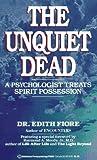 Unquiet Dead: A Psychologist Treats Spiritual Possession