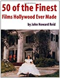 50 of the Finest Films Hollywood Ever Made (1105758966) by Reid, John Howard