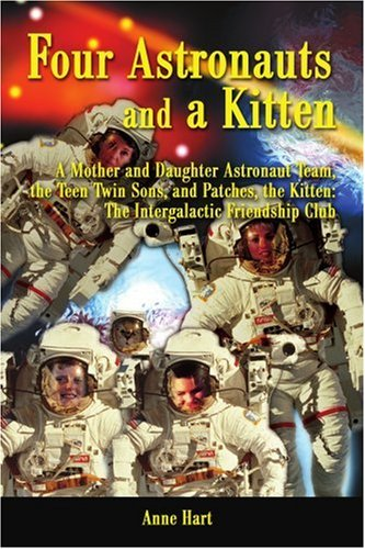 Four Astronauts and a Kitten: A Mother and Daughter Astronaut Team, the Teen Twin Sons, and Patches, the Kitten, the Intergalactic Friendship Club