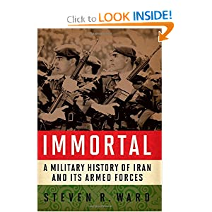 Immortal: A Military History of Iran and Its Armed Forces Steven R. Ward