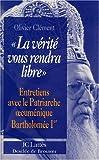 echange, troc Olivier Clément - La vérité vous rendra libre: Entretiens avec le patriarche oecuménique Bartholomée Ier
