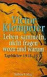Leben sammeln, nicht fragen wozu und warum. Tagebücher 1918 - 1932. (335102391X) by Victor Klemperer