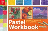 img - for Pastel Workbook: A Complete Course in 10 Lessons book / textbook / text book