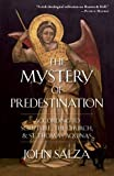 John Salza The Mystery of Predestination: According to Scripture, the Church, and St. Thomas Aquinas