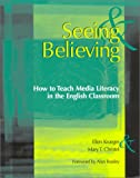 img - for Seeing & Believing: How to Teach Media Literacy in the English Classroom book / textbook / text book
