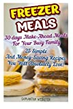 img - for Freezer Meals: 30 days Make-Ahead Meals For Your Busy Family. 25 Simple And Money-Saving Recipes You Will Absolutely Love!: (Freezer Recipes, 365 Days ... for two, dump dinners cookbook) (Volume 1) book / textbook / text book