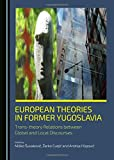 img - for European Theories in Former Yugoslavia: Trans-theory Relations Between Global and Local Discourses book / textbook / text book
