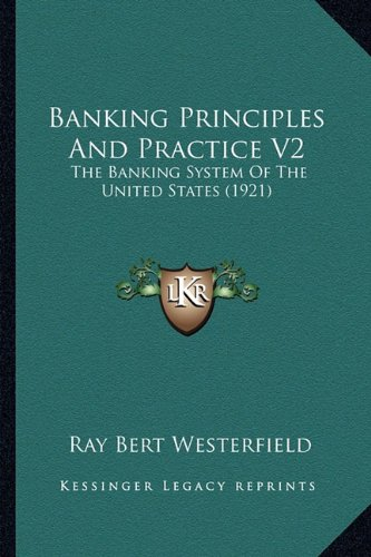 Banking Principles and Practice V2: The Banking System of the United States (1921)