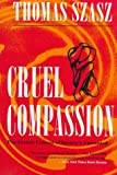Cruel Compassion: Psychiatric Control of Society's Unwanted (0815605102) by Szasz, Thomas Stephen