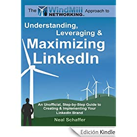 Windmill Networking: Understanding, Leveraging & Maximizing LinkedIn: An Unofficial, Step-by-Step Guide to Creating & Implementing Your LinkedIn Brand - Social Networking in a Web 2.0 World